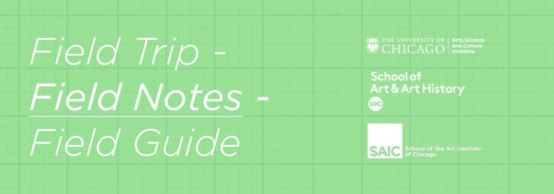Field Trip - Field Notes - Field Guide