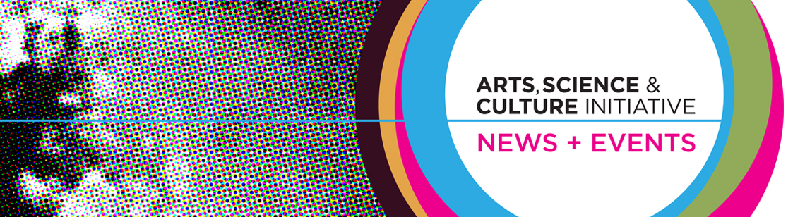 Arts, Science & Culture Initiative News + Events