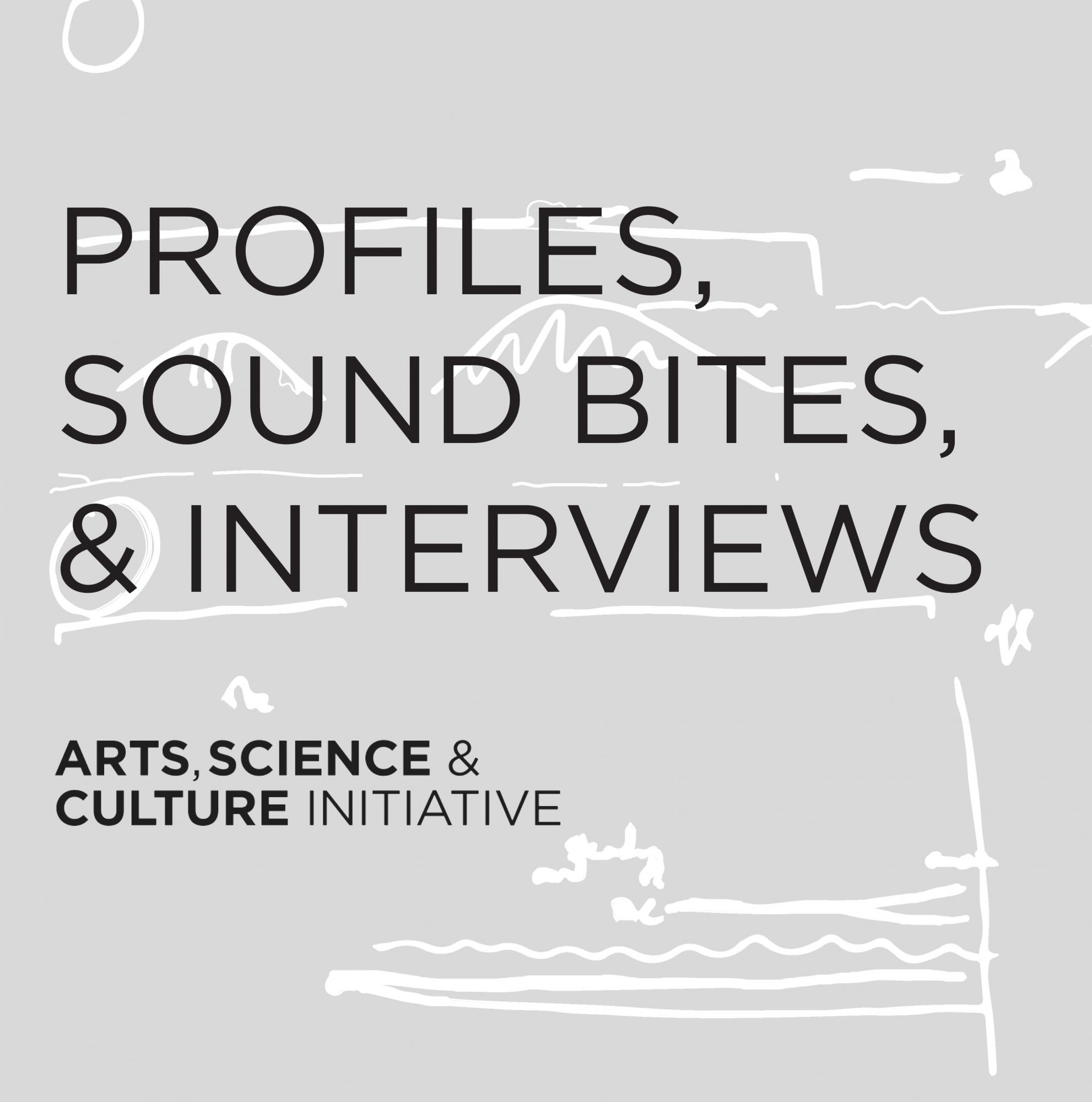Profiles, Sound Bites, Interviews