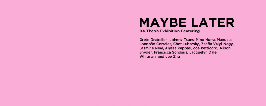 Maybe Later: BA Thesis Exhibition