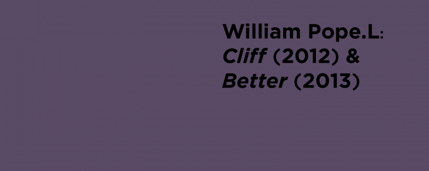 William Pope.L: Cliff (2012) and Better (2013)